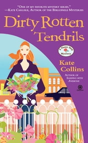 Dirty Rotten Tendrils - A Flower Shop Mystery ebook by Kate Collins