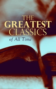 The Greatest Classics of All Time - Romeo and Juliet, Notre Dame, Tao Te Ching, Botchan, Anna Karenina, Great Expectations, Frankenstein, Odyssey, Jane Eyre, The Divine Comedy, Decameron, Gitanjali… ebook by Marcel Proust, Charles Dickens, Fyodor Dostoyevsky,...