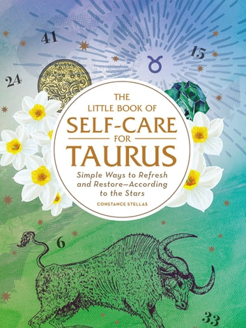 The Little Book of Self-Care for Taurus - Simple Ways to Refresh and Restore—According to the Stars ebook by Constance Stellas