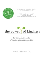 The Power of Kindness - The Unexpected Benefits of Leading a Compassionate Life--Tenth Anniversary Edition ebook by Piero Ferrucci, Dalai Lama