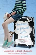 Heaven Is Paved with Oreos ebook by Catherine Gilbert Murdock