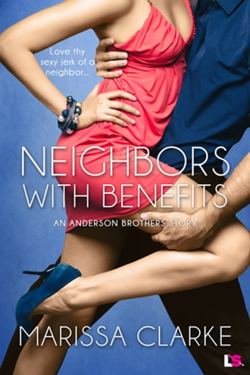 Neighbors With Benefits ebook by Marissa Clarke