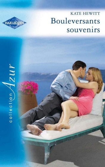 Bouleversants souvenirs ebook by Kate Hewitt
