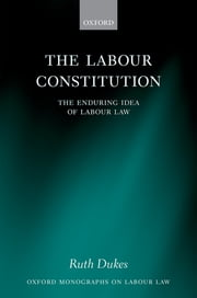 The Labour Constitution - The Enduring Idea of Labour Law ebook by Ruth Dukes