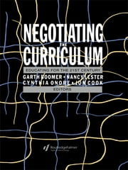 Negotiating the Curriculum - Educating For The 21st Century ebook by Garth Boomer,Cynthia Onore,Nancy Lester,Jonathan Cook