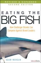 Eating the Big Fish - How Challenger Brands Can Compete Against Brand Leaders ebook by Adam Morgan