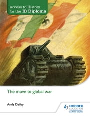 Access to History for the IB Diploma: The move to global war ebook by Andy Dailey