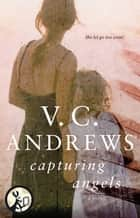 Capturing Angels ebook by V.C. Andrews