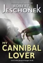 My Cannibal Lover - A Scifi Story ebook by Robert Jeschonek