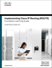 Implementing Cisco IP Routing (ROUTE) Foundation Learning Guide - (CCNP ROUTE 300-101) ebook by Diane Teare,Bob Vachon,Rick Graziani