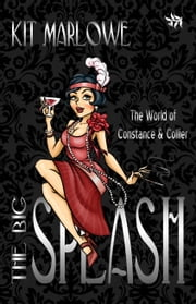 The Big Splash [The World of Constance and Collier] ebook by Kit Marlowe