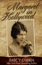 Margaret in Hollywood - A Novel ebook by Darcy O'Brien