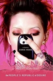 The People's Republic of Desire - A Novel ebook by Annie Wang