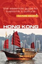 Hong Kong - Culture Smart! - The Essential Guide to Customs & Culture ebook by Vickie Chan, Clare Vickers, Culture Smart!
