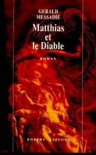 Matthias et le diable ebook by Gerald MESSADIÉ