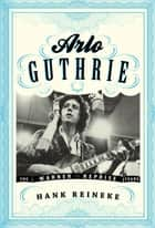 Arlo Guthrie ebook by Hank Reineke