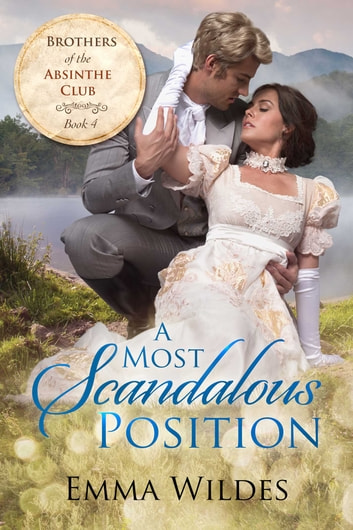 A Most Scandalous Position - Brothers of the Absinthe Club Book 4 ebook by Emma Wildes