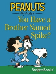 You Have a Brother Named Spike? ebook by Charles Schulz