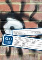 Youth Subcultures in Fiction, Film and Other Media - Teenage Dreams ebook by Nick Bentley, Beth Johnson, Andrzej Zieleniec