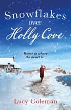 Snowflakes Over Holly Cove - a feel good heartwarming romance ebook by Lucy Coleman
