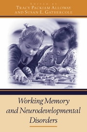 Working Memory and Neurodevelopmental Disorders ebook by Tracy Packiam Alloway,Susan E. Gathercole