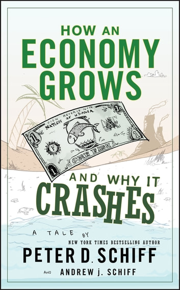 How an Economy Grows and Why It Crashes ebook by Peter D. Schiff,Andrew J. Schiff