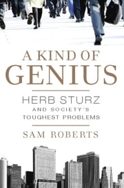 A Kind of Genius - Herb Sturz and Society's Toughest Problems ebook by Sam Roberts