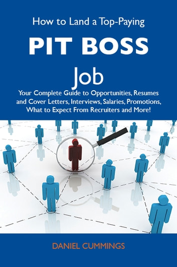 How to Land a Top-Paying Pit boss Job: Your Complete Guide to Opportunities, Resumes and Cover Letters, Interviews, Salaries, Promotions, What to Expect From Recruiters and More ebook by Cummings Daniel