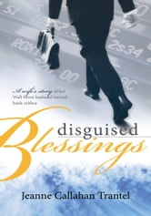 Disguised Blessings - A wife's story of her Wall Street husband turned bank robber ebook by Jeanne Callahan Trantel