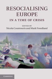 Resocialising Europe in a Time of Crisis ebook by Nicola Countouris,Mark Freedland