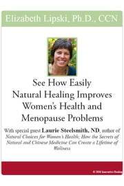 """See How Easily Natural Healing Improves Women's Health and Menopause Problems: With special guest Laurie Steelsmith, ND, author of 'Natural Choices f ebook by Lipski, Elizabeth"