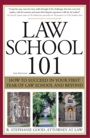 Law School 101: How to Succeed in Your First Year of Law School and Beyond ebook by R. Stephanie Good
