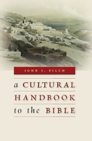 A Cultural Handbook to the Bible ebook by John J. Pilch