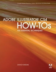 Adobe Illustrator CS4 How-Tos: 100 Essential Techniques ebook by Karlins, David