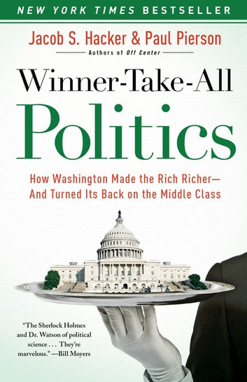 Winner-Take-All Politics - How Washington Made the Rich Richer--and Turned Its Back on the Middle Class ebook by Jacob S. Hacker,Paul Pierson