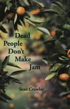 Dead People Don't Make Jam ebook by