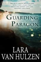 Guarding Paragon ebook by Lara Van Hulzen