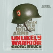 Unlikely Warrior - A Jewish Soldier in Hitler's Army audiobook by Georg Rauch