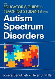 The Educator's Guide to Teaching Students With Autism Spectrum Disorders ebook by Josefa Ben-Arieh,Helen J. Miller