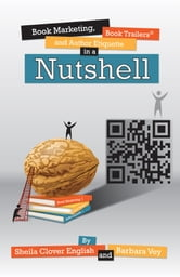 Book Marketing, Book Trailers and Author Etiquette in a Nutshell ebook by Barbara Vey, Sheila Clover English