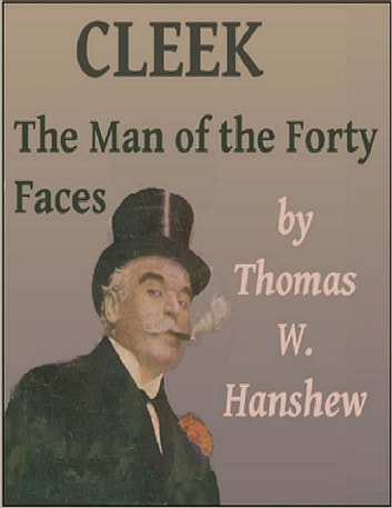 Cleek the Man of the Forty Faces ebook by Thomas W. Hanshaw