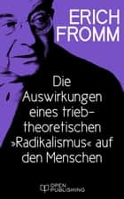 Die Auswirkungen eines triebtheoretischen 'Radikalismus' auf den Menschen. Eine Antwort auf Herbert Marcuse - The Human Implications of Instinctivistic 'Radicalism'. A Reply to Herbert Marcuse ebook by Erich Fromm, Rainer Funk