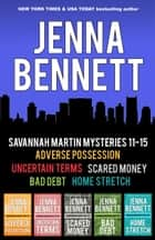Savannah Martin Mysteries 11-15 - Adverse Possession, Uncertain Terms, Scared Money, Bad Debt, Home Stretch ebook by Jenna Bennett