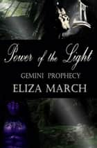 Power of the Light - The Gemini Prophecy, #1 ebook by Eliza March