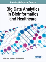 Big Data Analytics in Bioinformatics and Healthcare ebook by Baoying Wang,Ruowang Li,William Perrizo