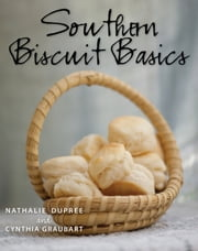 Southern Biscuit Basics ebook by Nathalie, Cynthia Dupree, Graubart