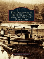 The Delaware and Hudson Canal and the Gravity Railroad ebook by Matthew M. Osterberg