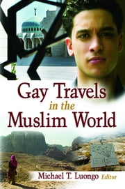 Gay Travels in the Muslim World ebook by Michael Luongo