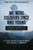We Were Soldiers Once . . . and Young - Ia Drang—The Battle That Changed the War in Vietnam ebook by Lt. Gen. Harold G. Moore, Joseph L. Galloway