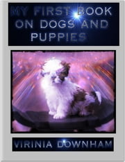 My First Book On Dogs and Puppies ebook by Virinia Downham